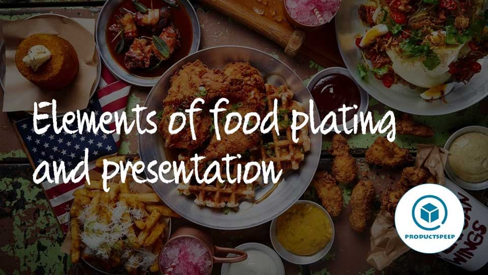 Elements of food plating and presentation: factors, components and plates