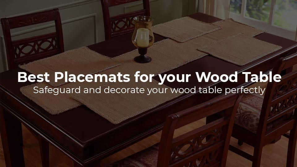 Best Placemats for your Wood Table – Safeguard and decorate your wood table perfectly