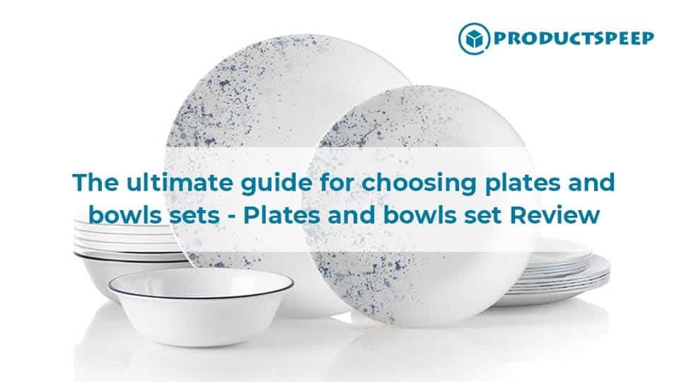 The Ultimate Guide for Choosing Plates and Bowls Sets