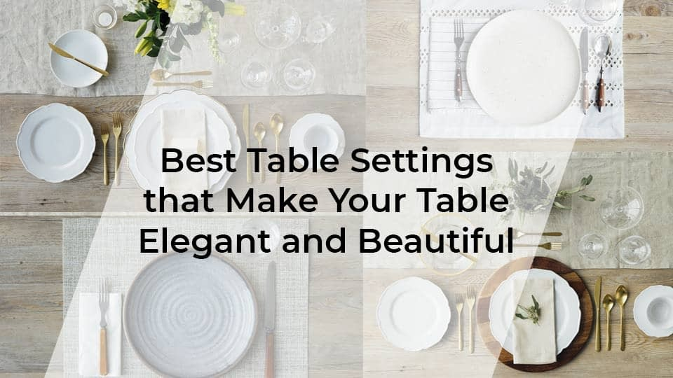 Best Table Settings that Make Your Table Elegant and Beautiful