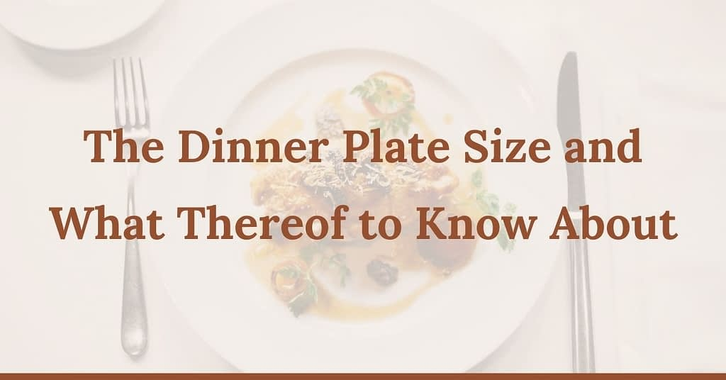 The Dinner Plate Size and What Thereof to Know About