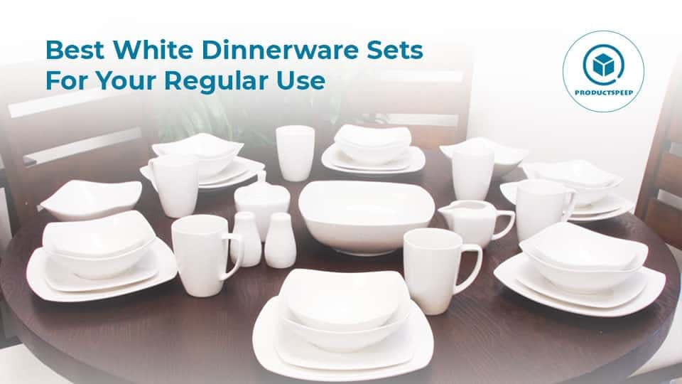 Best White Dinnerware Sets For Your Regular Use