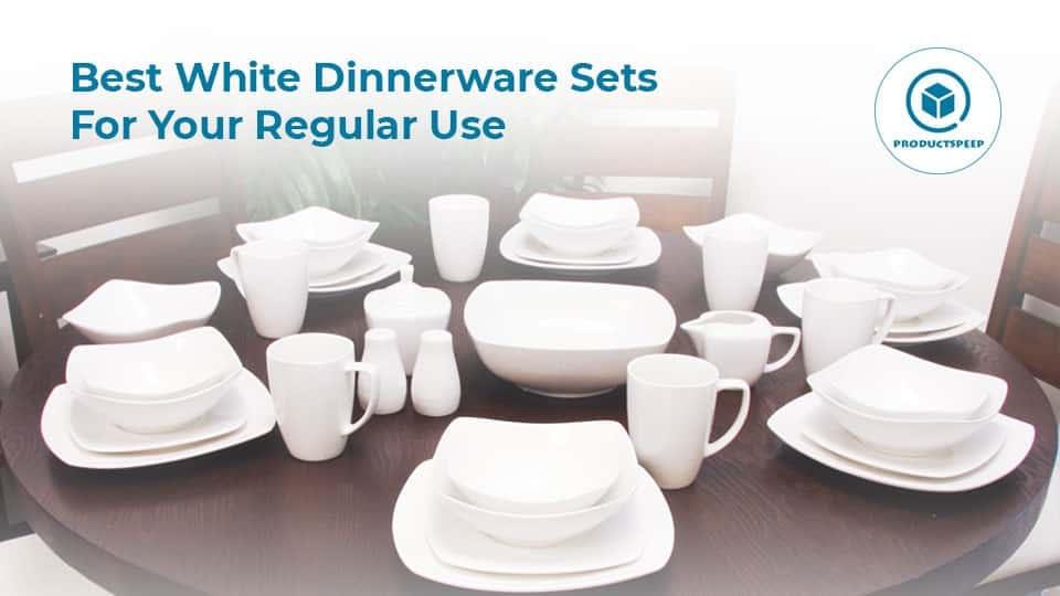 Best White Dinnerware Sets For Your Regular Use