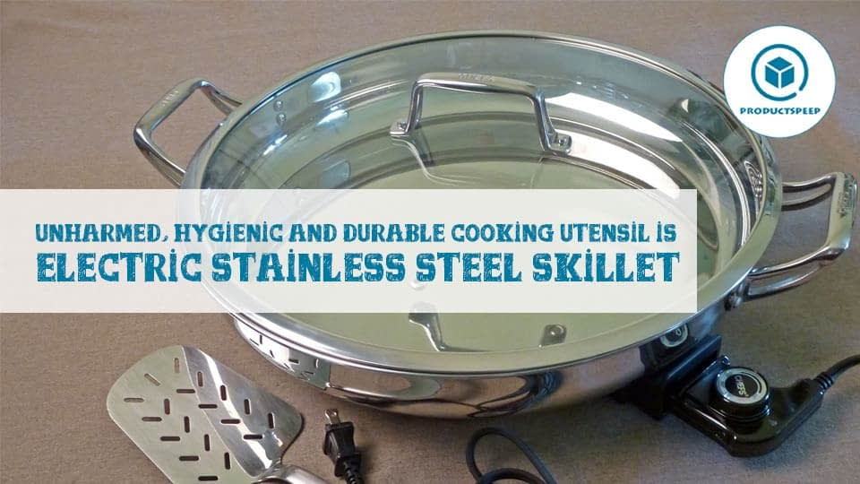 Unharmed, Hygienic and durable Cooking Utensil is Electric Stainless Steel Skillet