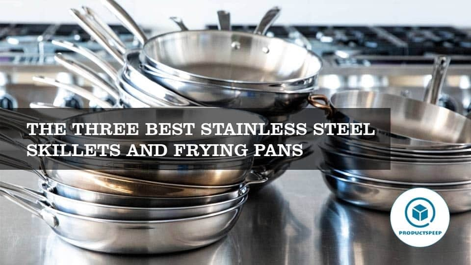 THE THREE BEST STAINLESS STEEL SKILLETS AND FRYING PANS