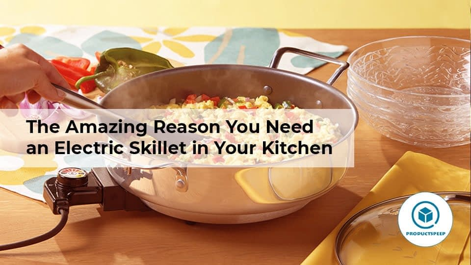 The Amazing Reason You Need an Electric Skillet in Your Kitchen