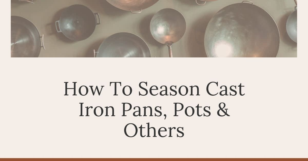 How To Season Cast Iron Pans, Skillets, Grill Grates, Woks and Others