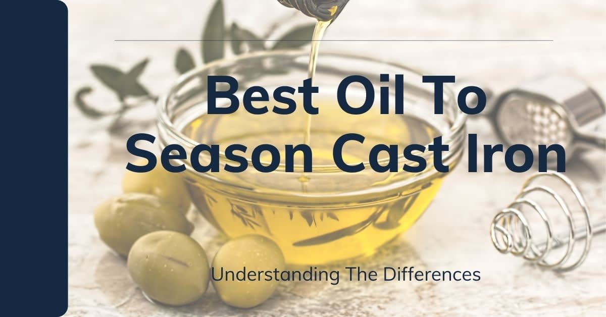 Best Oil To Season Cast Iron