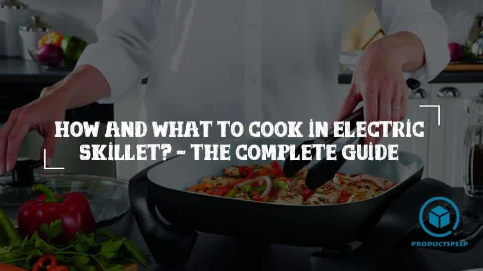 How and what to cook in electric skillet?