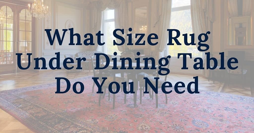 Everything About What Size Rug Under Dining Table Do You Need