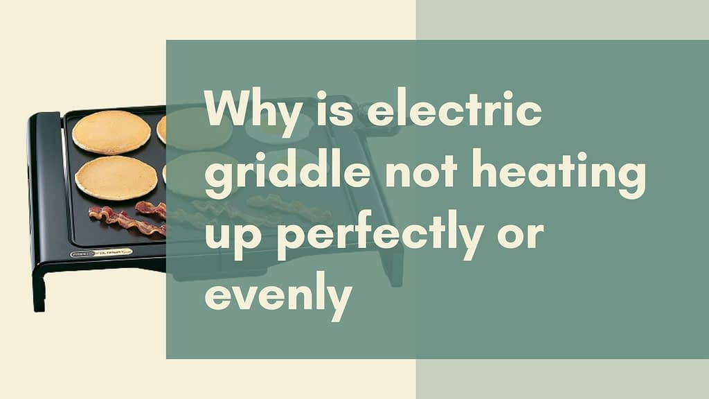 Why is electric griddle not heating up perfectly or evenly?