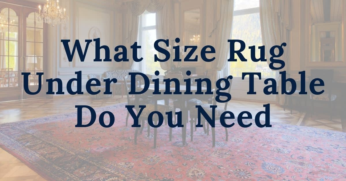What Size Rug Under Dining Table