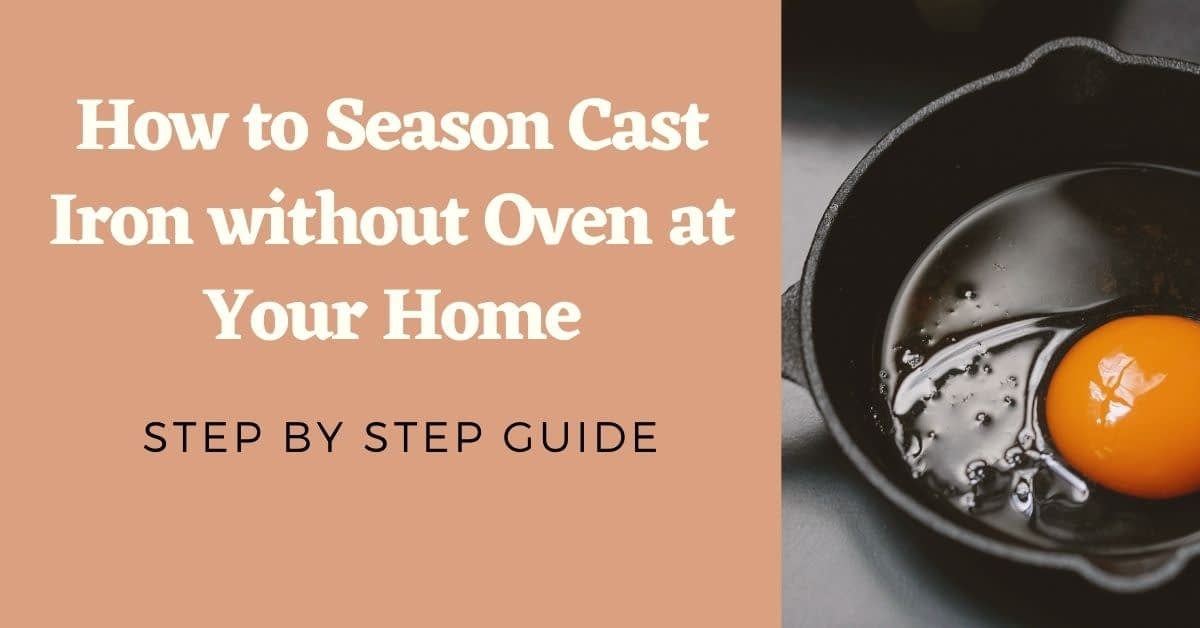How to Season Cast Iron without Oven at Your Home