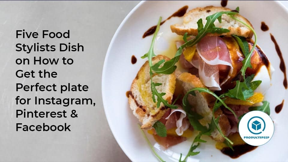 Five Food Stylists Dish on How to Get the Perfect plate for Instagram, Pinterest and Facebook