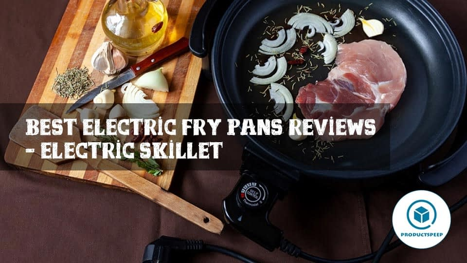 Best Electric Fry Pans Reviews – Electric Skillet